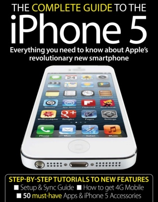 The Complete Guide to the iPhone 5 The Complete Guide to the iPhone 5 Magazine
