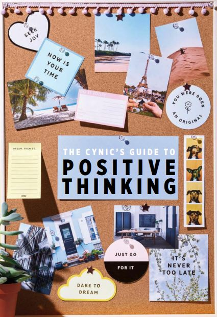 The Cynic's Guide To Positive Thinking