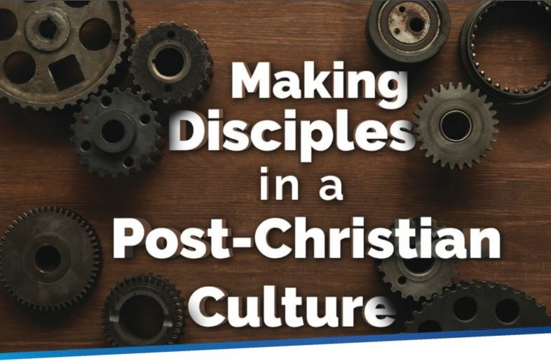 Making Disciples in a Post-Christian Culture