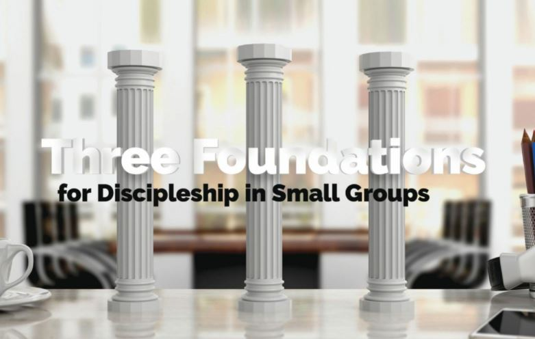 Three Foundations for Discipleship in Small Groups