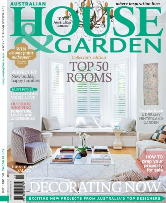 Australian House amp Garden Magazine October 2015 issue Get
